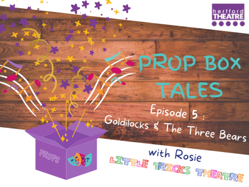 Prop Box Tales: Episode 5- Goldilocks & The Three Bears